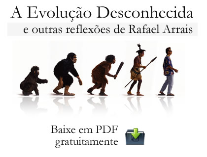 Coletânea dos artigos de Rafael Arrais no livro A Evolução Desconhecida e outras reflexões
